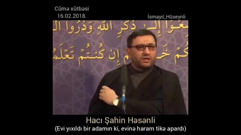 Hacı Şahin Həsənli - Evi yıxıldı o adamın ki, evinə haram tike apardı. (Vədolunm.mp4
