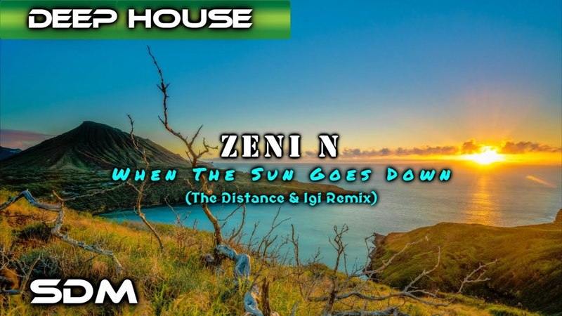 Zeni N - When The Sun Goes Down (The Distance Igi Remix)