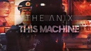 The Anix This Machine Official Music Video