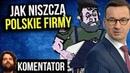 Jak PIS Niszczy Polskie Firmy i Robi z Polaków Przestępców - Komentator