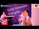 Eldar Ahmedow - Gün geler 2018 HD TM owazy 5