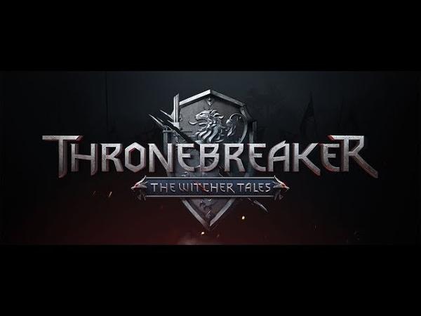 Thronebreaker The Witcher Tales CD Projekt RED датировала релиз самостоятельной RPG