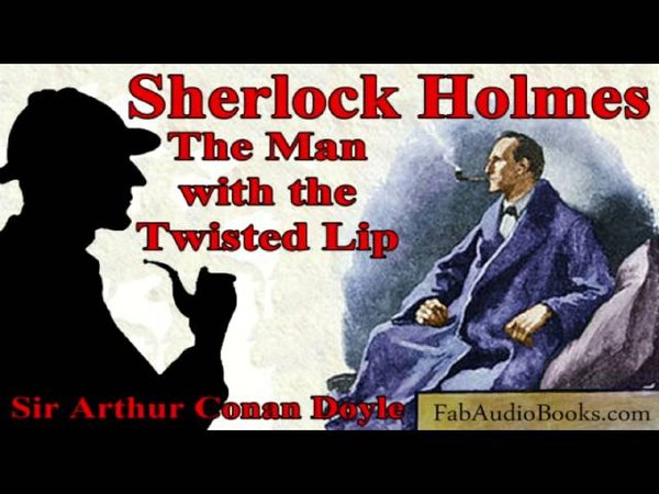 SHERLOCK HOLMES - The Man with the Twisted Lip by Sir Arthur Conan Doyle - Detective fiction