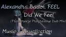 Alexandra Badoi, FEEL - Did We Feel Frainbreeze Progressive Dub Mix Music Visualization