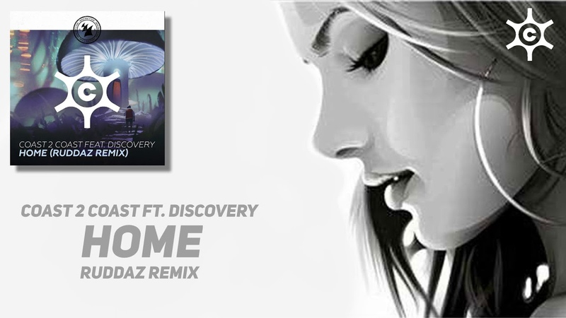 Coast 2 Coast ft. Discovery - Home (Ruddaz Remix) [Armada Captivating]