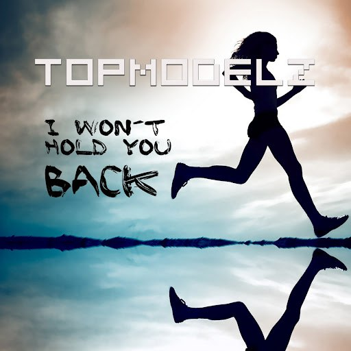 Topmodelz альбом I Won´t Hold You Back