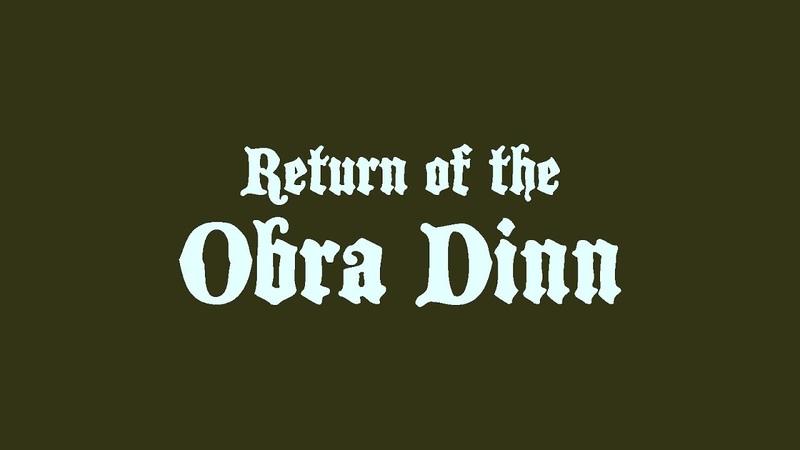 Return of the Obra Dinn - Coming Soon