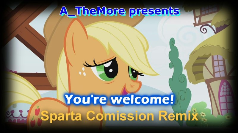 [Applejack] You're welcome! - Sparta Commission Remix