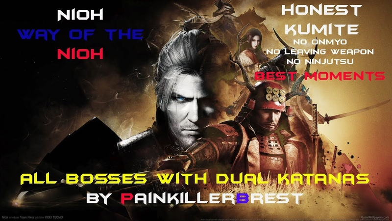 Nioh Way Of the Nioh All Bosses Best Moments in Honest Kumite by PainkillerBrest