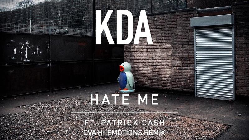 KDA - Hate Me ft. Patrick Cash (DVA Hi Emotions Remix)