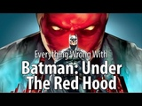Everything Wrong With Batman Under The Red Hood