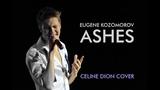 CELINE DION - ASHES cover by Eugene Kozomorov