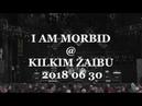 I AM MORBID @ KILKIM ŽAIBU 2018 06 30