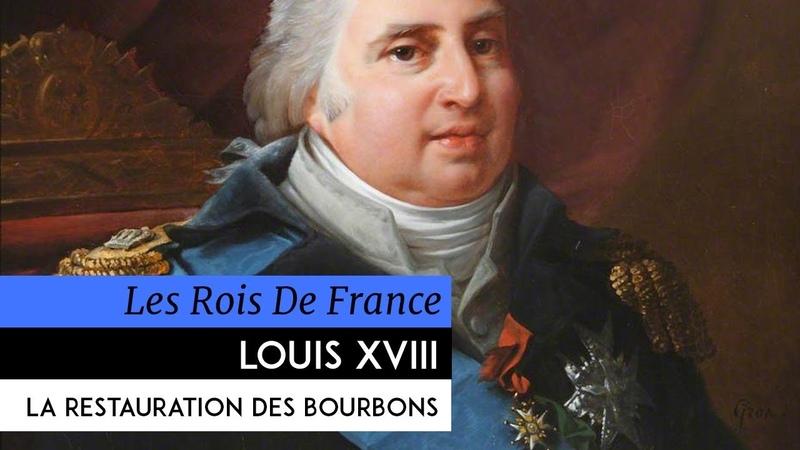 Les Rois de France Louis XVIII la Restauration des Bourbons