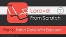 Laravel From Scratch [Part 6] - Fetching Data With Eloquent