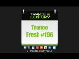 Trance Century Radio - #TranceFresh 196