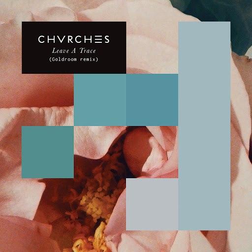 CHVRCHES альбом Leave A Trace (Goldroom Remix)
