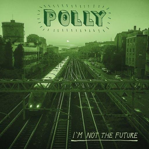 Polly альбом Im Not The Future
