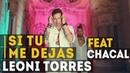 Leoni Torres - Si tu me dejas feat. Chacal