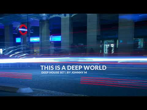 This Is A Deep World   Deep House Set   2018 Mixed By Johnny M