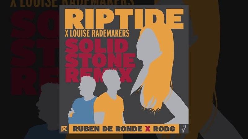 Ruben de Ronde X Rodg X Louise Rademakers - Riptide (Solid Stone Remix)