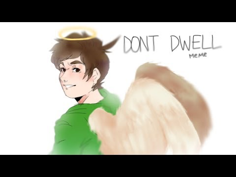 Don't Dwell [MEME] Eddsworld