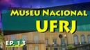Conhecendo Museus Episódio 13 Museu Nacional UFRJ
