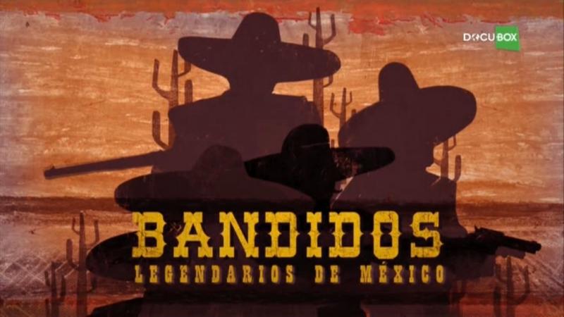 Легендарные бандиты Мексики / Bandidos legendarios de México