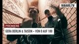 Gera Berlin &amp Taison - Von 0 auf 100 (16BARS.TV PREMIERE)