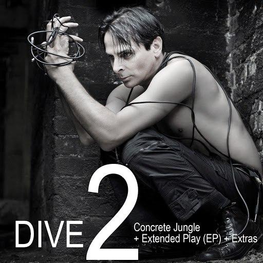 Dive альбом DIVE 2: Concrete Jungle + Extended Play (EP) + Extras