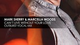 Mark Sherry &amp Marcella Woods - Can't Live Without Your Love (Outburst Vocal Mix)