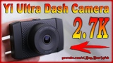 Обзор XIAOMI Yi Ultra Dash Camera 2.7K - Лучший видеорегистратор 2018 от XIAOMI Тест видео.