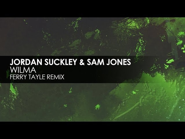 Jordan Suckley Sam Jones - Wilma (Ferry Tayle Remix)