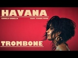 Camila Cabello - Havana Trombone