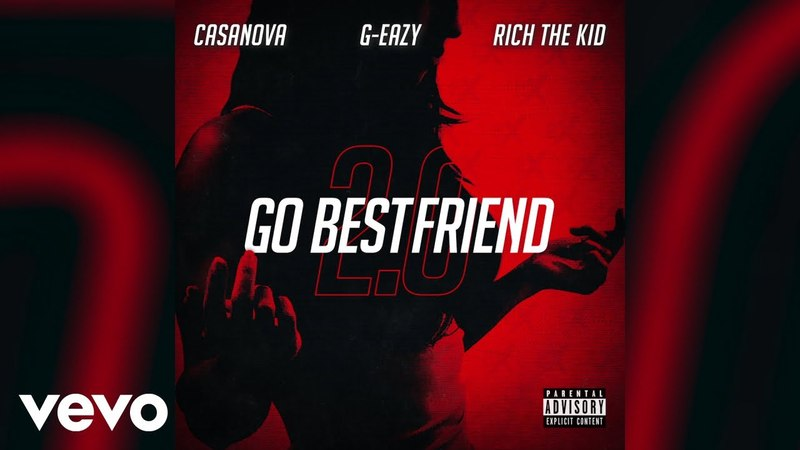 Casanova - Go BestFriend 2.0 (Audio) ft. G-Eazy, Rich The Kid