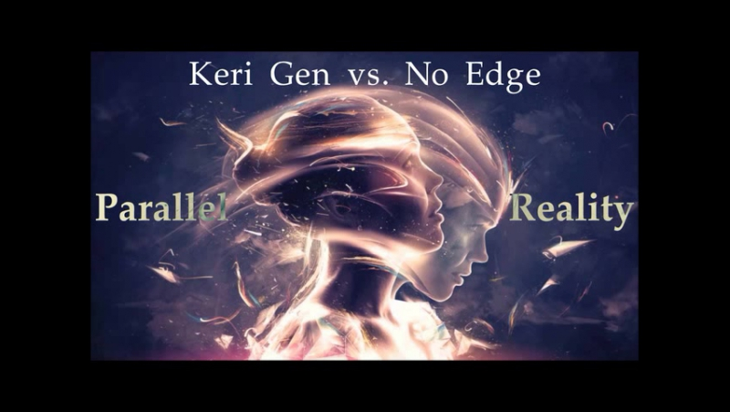 Keri Gen vs No Edge - Parallel Reality (Winter 2017)