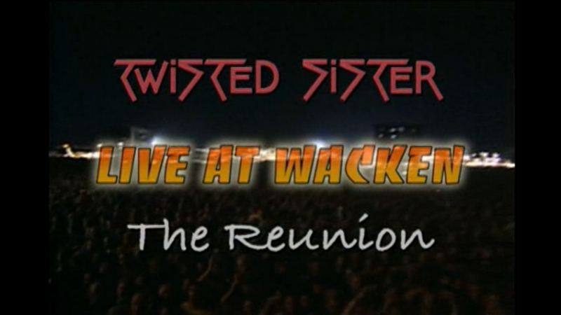 Twisted Sister - Live at Wacken /The Reunion (2005)