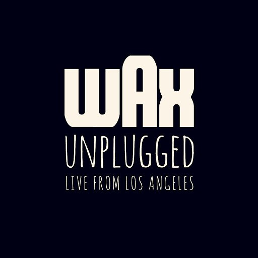 Wax альбом Wax Unplugged (Live from Los Angeles)