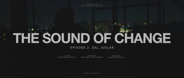 THE SOUND OF CHANGE. EPISODE 2: ZAL JUGLAR