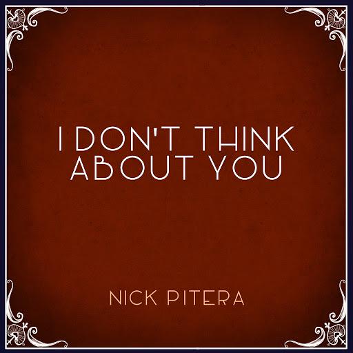 Nick Pitera альбом I Don't Think About You