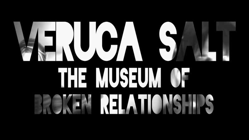 Veruca Salt - The Museum Of Broken Relationships