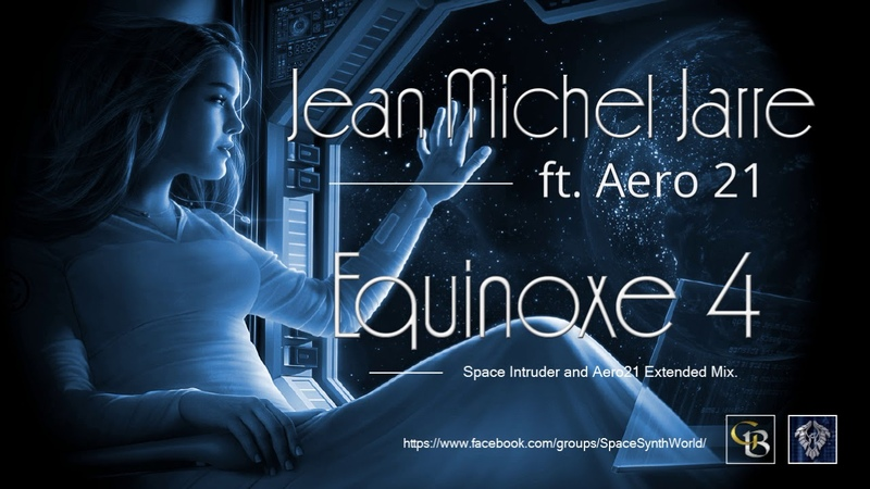 ✯ Jean Michel Jarre ft. Aero 21 - Equinoxe 4 (Space Intruder and Aero21 Extended Mix.) edit.2k18