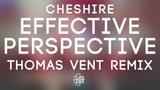 Cheshire - Effective Perspective (Thomas Vent Remix)