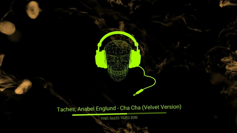 ♛ Taches, Anabel Englund - Cha Cha (Velvet Version) ⚡King Baass⚡