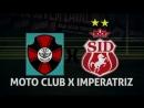 MOTO CLUB X IMPERATRIZ 17:00 NO CASTELÃO