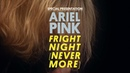 Ariel Pink's Haunted Graffiti Fright Night Nevermore Special Presentation
