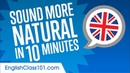 Sound More Natural in British English in 10 Minutes