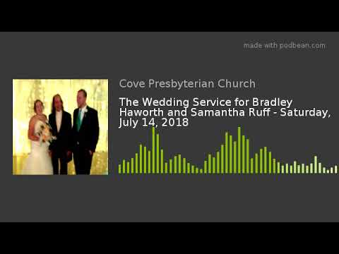 The Wedding Service for Bradley Haworth and Samantha Ruff - Saturday, July 14, 2018
