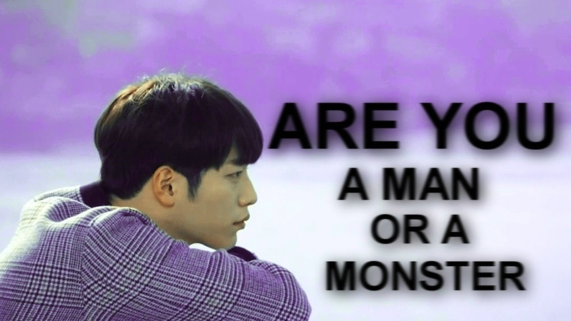 - Are you a man or a monster?-