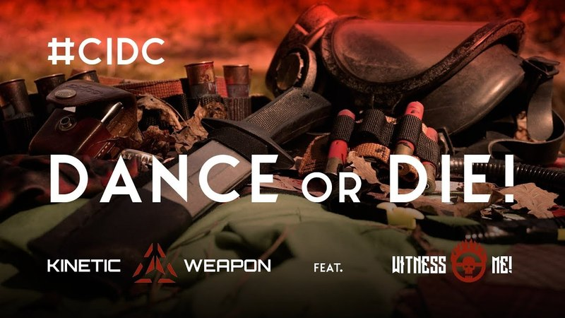 CIDC ☣ Dance or Die! ☣ Kinetic Weapon feat. Witness Me!